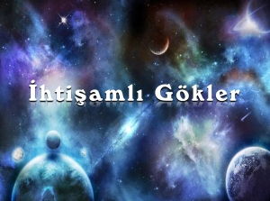 Dünyayı Anlamlandırma Çabası ve İhtişamlı Gökler